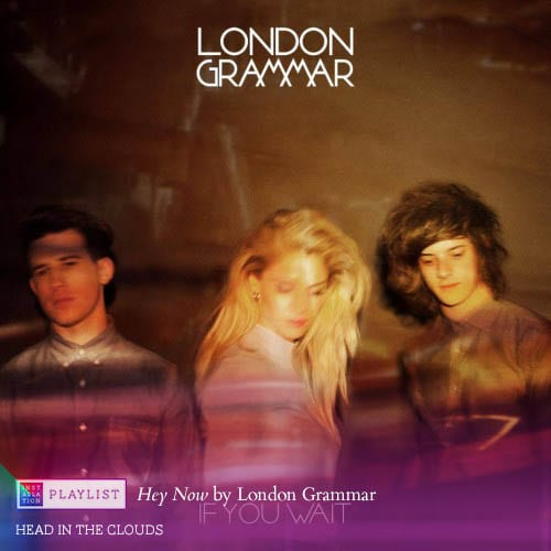 Hey Now by London Grammar